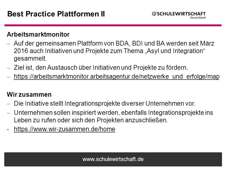 www.schulewirtschaft.de Best Practice Plattformen II Arbeitsmarktmonitor  Auf der gemeinsamen Plattform von BDA, BDI und BA werden seit März 2016 auc