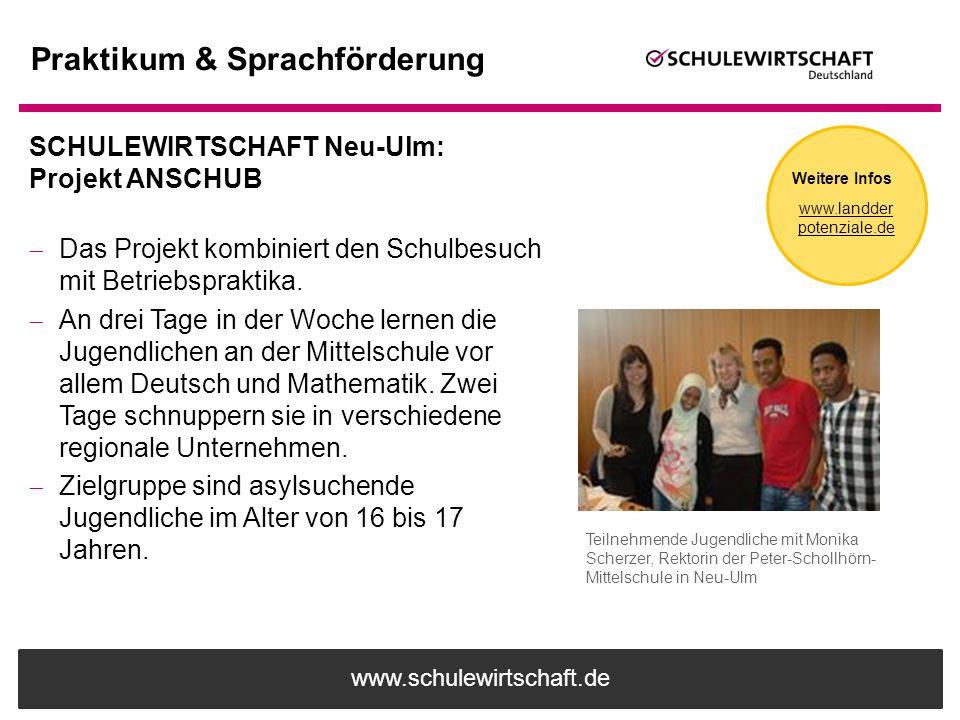 www.schulewirtschaft.de Praktikum & Sprachförderung SCHULEWIRTSCHAFT Neu-Ulm: Projekt ANSCHUB  Das Projekt kombiniert den Schulbesuch mit Betriebspra