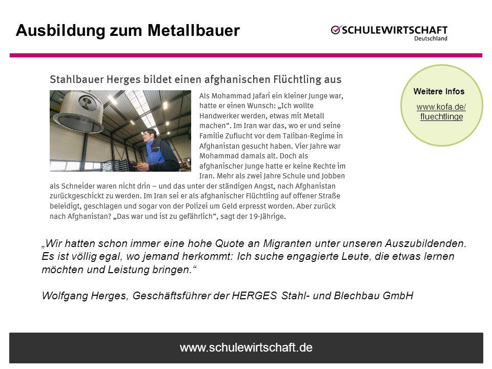 """www.schulewirtschaft.de Ausbildung zum Metallbauer Weitere Infos www.kofa.de/ fluechtlinge """"Wir hatten schon immer eine hohe Quote an Migranten unter"""