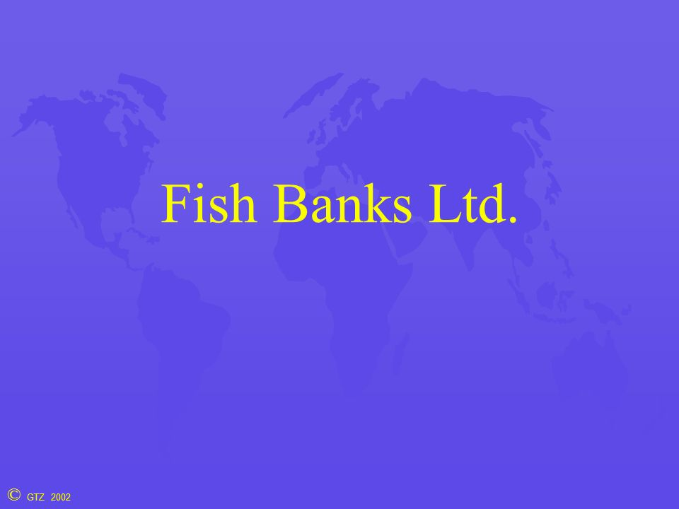 © GTZ 2002 Fish Banks Ltd.