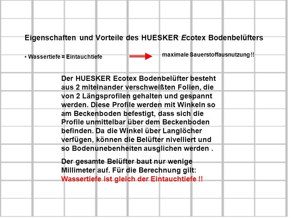 Eigenschaften und Vorteile des HUESKER Ecotex Bodenbelüfters Wassertiefe = Eintauchtiefe maximale Sauerstoffausnutzung !! Der HUESKER Ecotex Bodenbelü