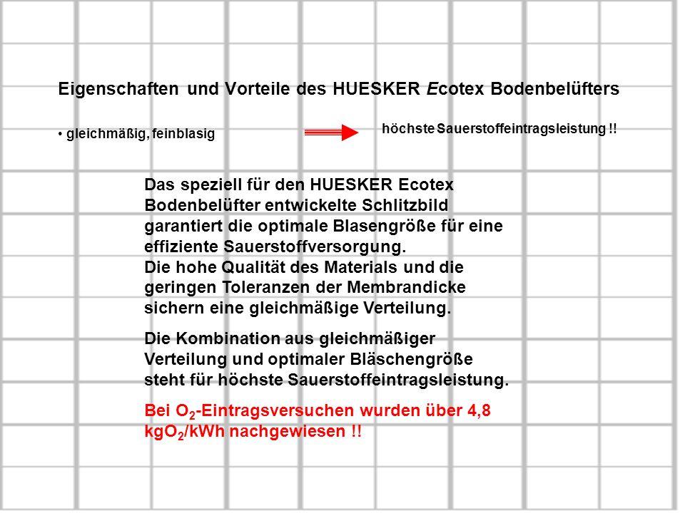 Eigenschaften und Vorteile des HUESKER Ecotex Bodenbelüfters gleichmäßig, feinblasig höchste Sauerstoffeintragsleistung !.