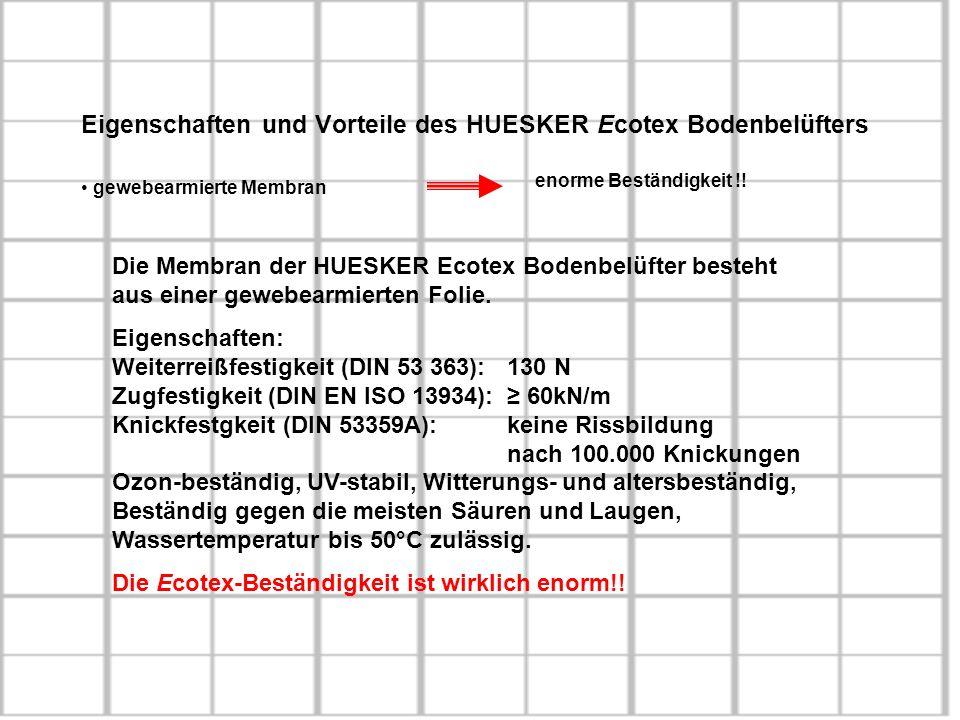 Eigenschaften und Vorteile des HUESKER Ecotex Bodenbelüfters gewebearmierte Membran enorme Beständigkeit !! Die Membran der HUESKER Ecotex Bodenbelüft