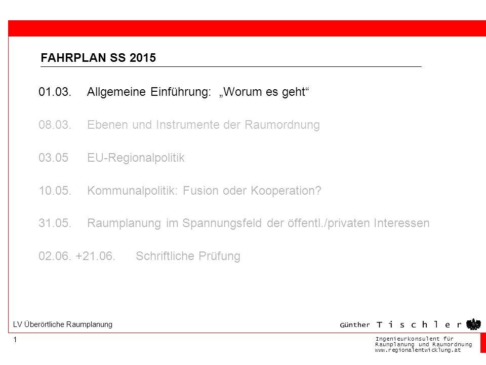 Ingenieurkonsulentfür RaumplanungundRaumordnung www.regionalentwicklung.at 1 LV Überörtliche Raumplanung FAHRPLAN SS 2015 01.03.