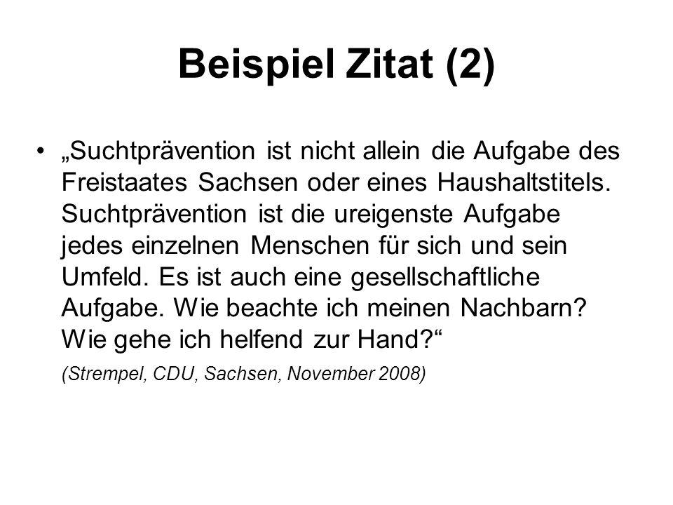 """Beispiel Zitat (2) """"Suchtprävention ist nicht allein die Aufgabe des Freistaates Sachsen oder eines Haushaltstitels."""