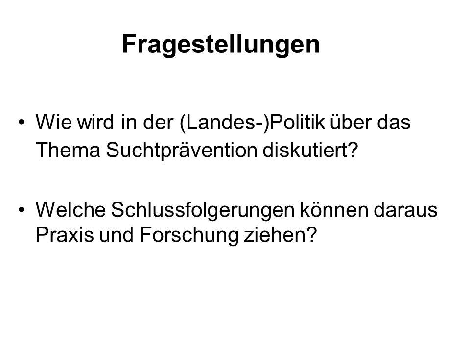 Fragestellungen Wie wird in der (Landes-)Politik über das Thema Suchtprävention diskutiert.
