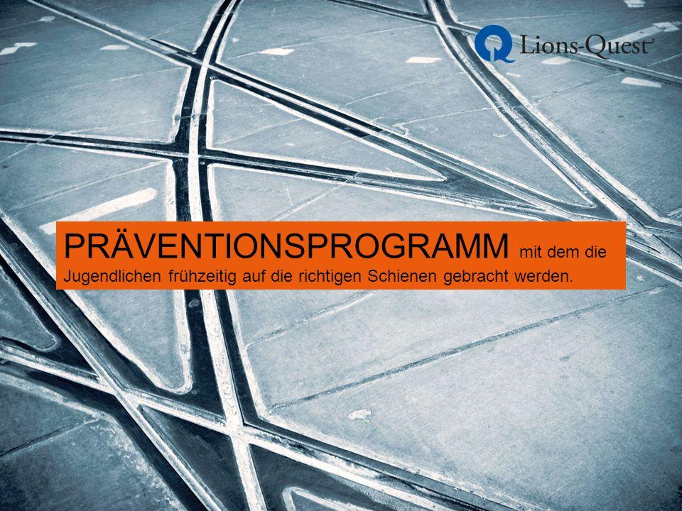 PRÄVENTIONSPROGRAMM mit dem die Jugendlichen frühzeitig auf die richtigen Schienen gebracht werden.