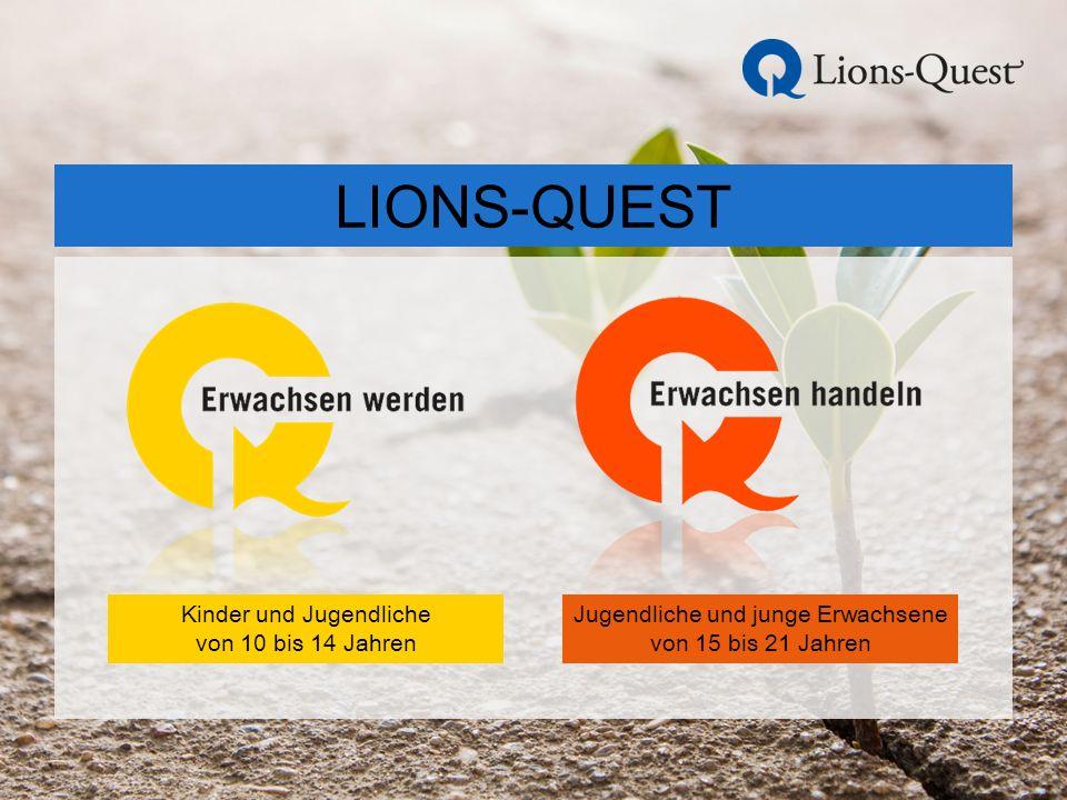 LIONS-QUEST Kinder und Jugendliche von 10 bis 14 Jahren Jugendliche und junge Erwachsene von 15 bis 21 Jahren