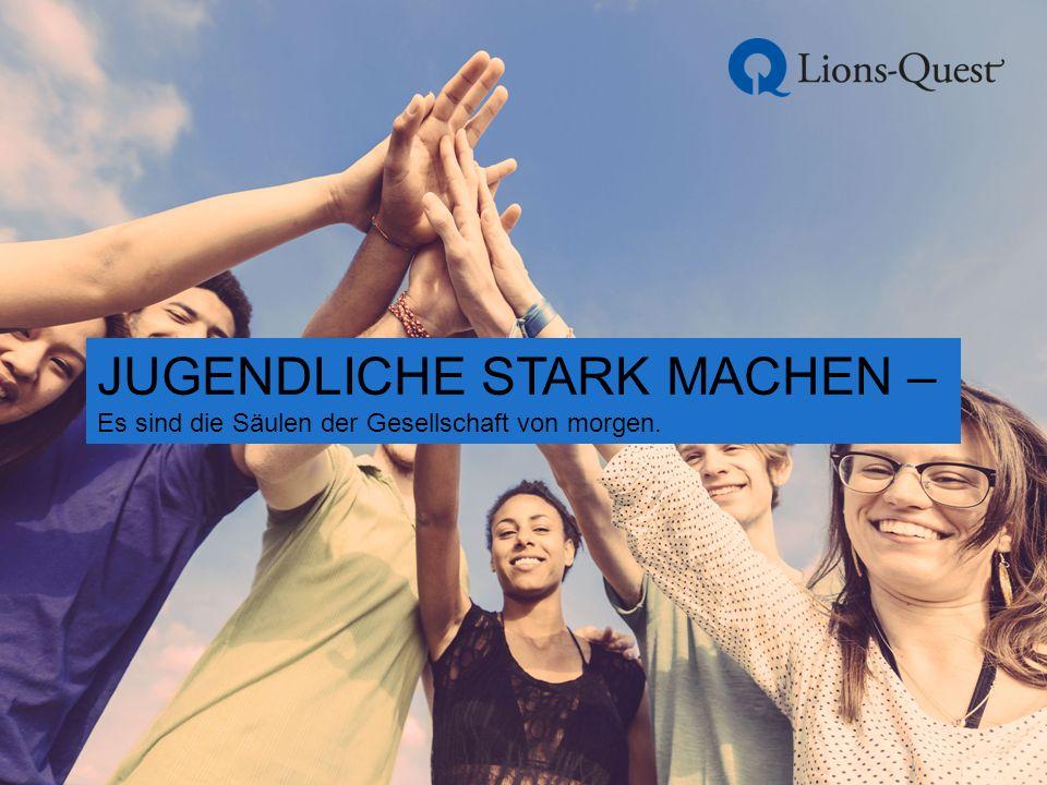 JUGENDLICHE STARK MACHEN – Es sind die Säulen der Gesellschaft von morgen.