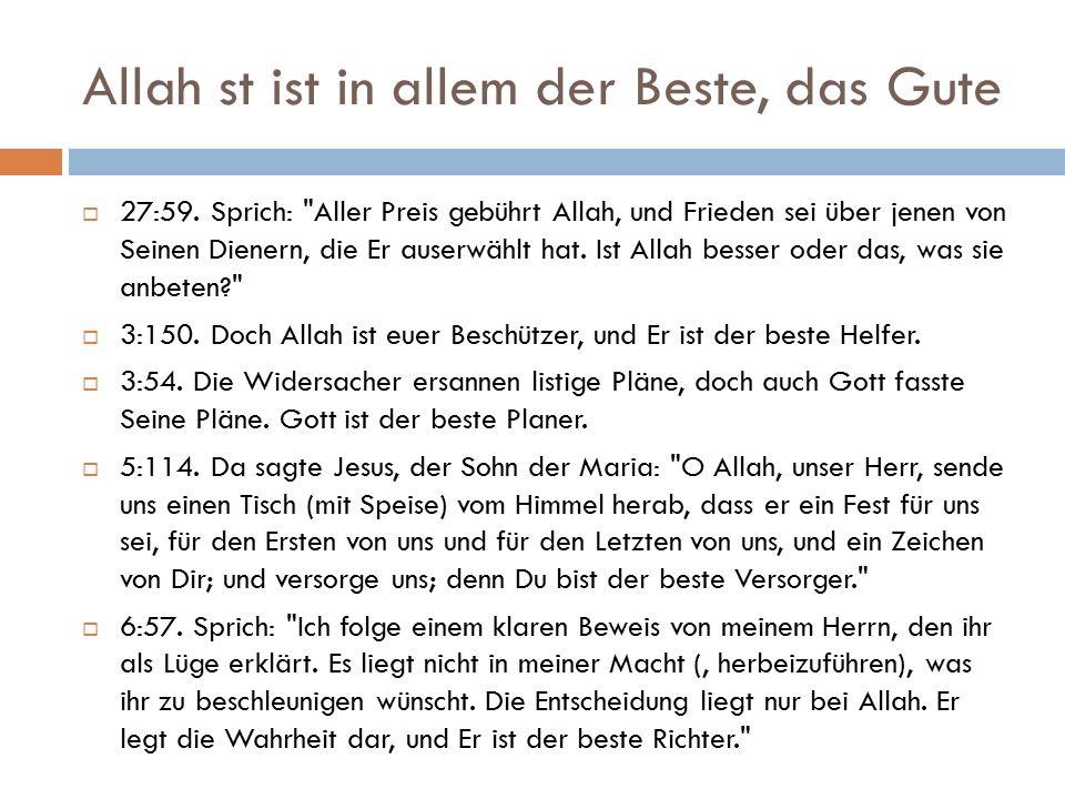 Allah st ist in allem der Beste, das Gute  27:59. Sprich: