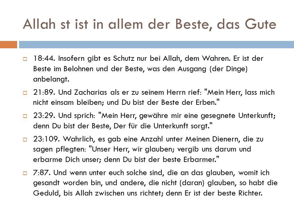 Allah st ist in allem der Beste, das Gute  18:44. Insofern gibt es Schutz nur bei Allah, dem Wahren. Er ist der Beste im Belohnen und der Beste, was
