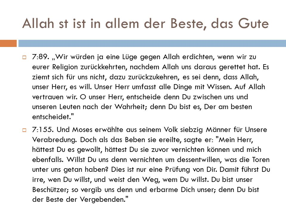 """Allah st ist in allem der Beste, das Gute  7:89. """"Wir würden ja eine Lüge gegen Allah erdichten, wenn wir zu eurer Religion zurückkehrten, nachdem Al"""