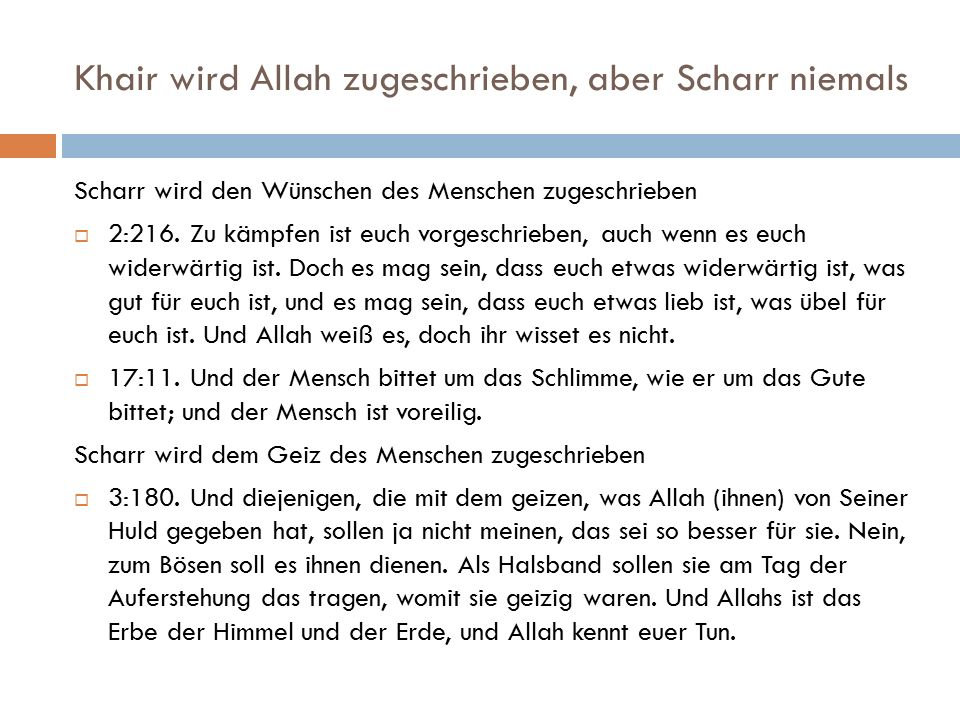 Khair wird Allah zugeschrieben, aber Scharr niemals Scharr wird den Wünschen des Menschen zugeschrieben  2:216. Zu kämpfen ist euch vorgeschrieben, a