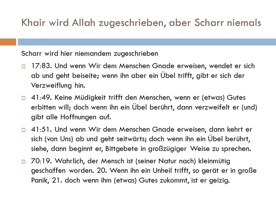 Khair wird Allah zugeschrieben, aber Scharr niemals Scharr wird hier niemandem zugeschrieben  17:83. Und wenn Wir dem Menschen Gnade erweisen, wendet