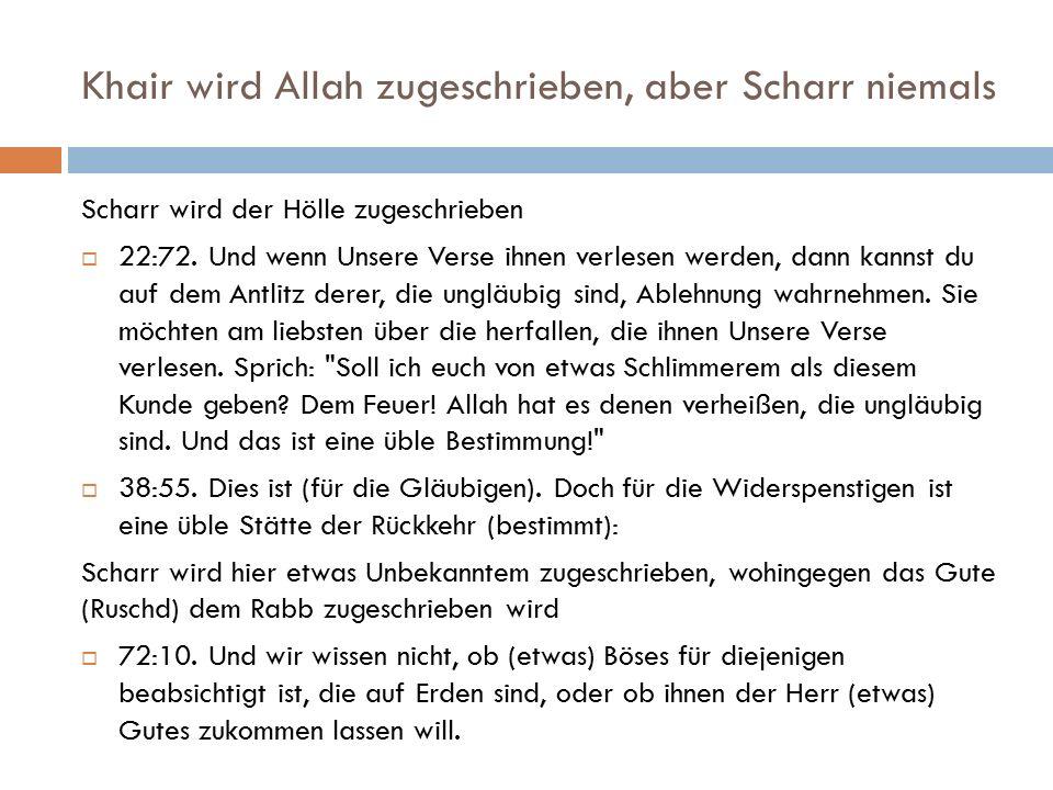 Khair wird Allah zugeschrieben, aber Scharr niemals Scharr wird der Hölle zugeschrieben  22:72. Und wenn Unsere Verse ihnen verlesen werden, dann kan