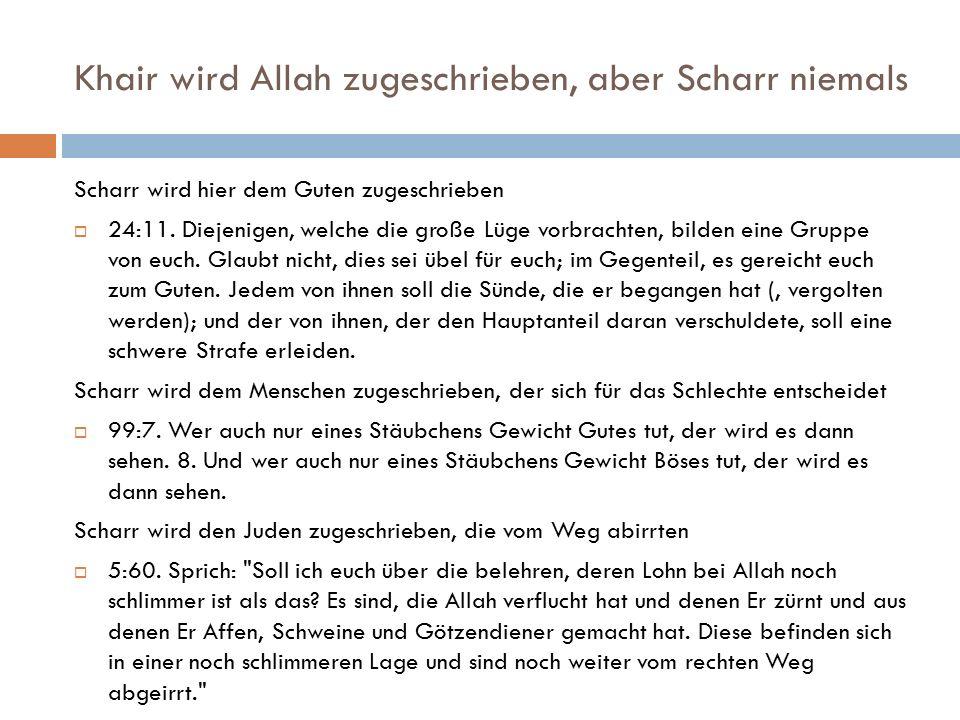 Khair wird Allah zugeschrieben, aber Scharr niemals Scharr wird hier dem Guten zugeschrieben  24:11. Diejenigen, welche die große Lüge vorbrachten, b