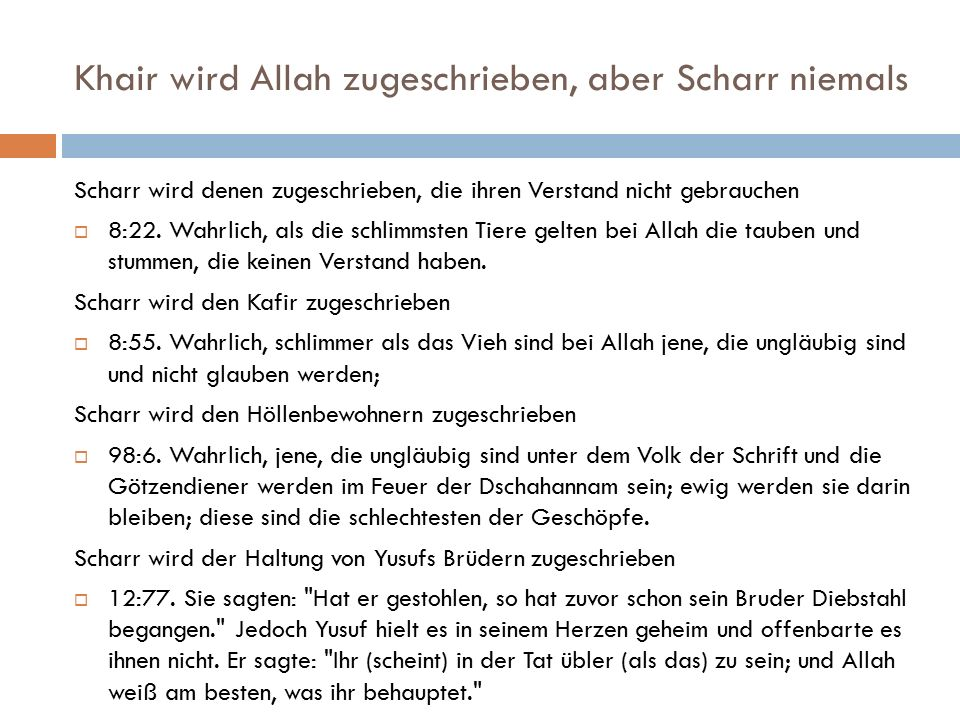 Khair wird Allah zugeschrieben, aber Scharr niemals Scharr wird denen zugeschrieben, die ihren Verstand nicht gebrauchen  8:22. Wahrlich, als die sch