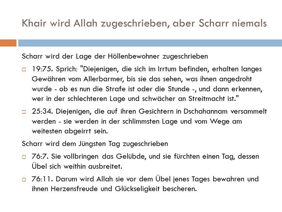 Khair wird Allah zugeschrieben, aber Scharr niemals Scharr wird der Lage der Höllenbewohner zugeschrieben  19:75. Sprich: