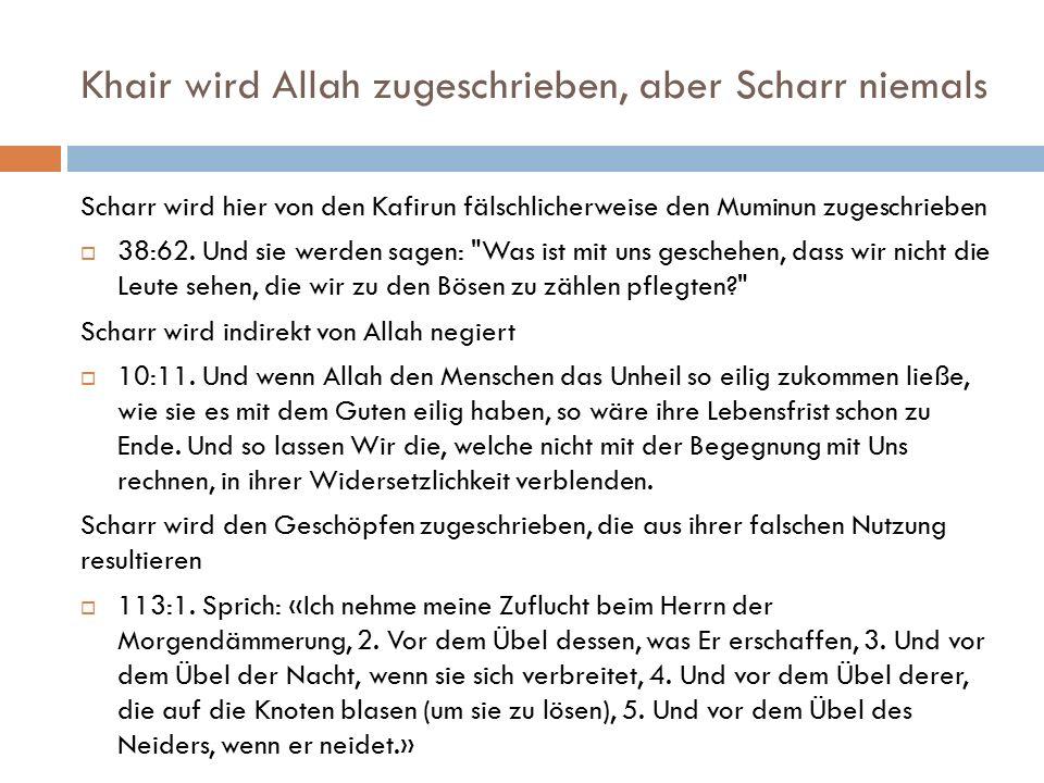 Khair wird Allah zugeschrieben, aber Scharr niemals Scharr wird hier von den Kafirun fälschlicherweise den Muminun zugeschrieben  38:62. Und sie werd