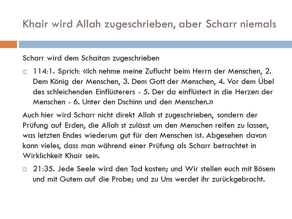 Khair wird Allah zugeschrieben, aber Scharr niemals Scharr wird dem Schaitan zugeschrieben  114:1. Sprich: «Ich nehme meine Zuflucht beim Herrn der M