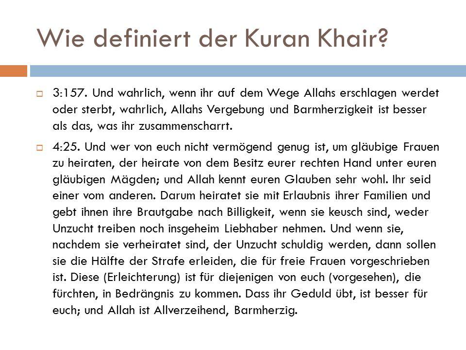 Wie definiert der Kuran Khair?  3:157. Und wahrlich, wenn ihr auf dem Wege Allahs erschlagen werdet oder sterbt, wahrlich, Allahs Vergebung und Barmh