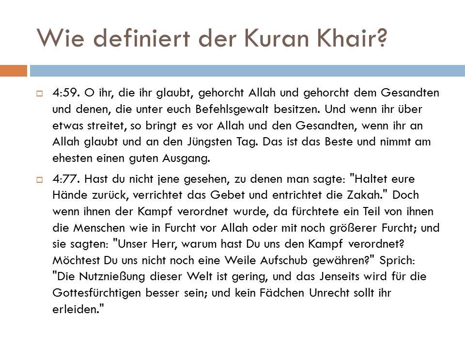 Wie definiert der Kuran Khair?  4:59. O ihr, die ihr glaubt, gehorcht Allah und gehorcht dem Gesandten und denen, die unter euch Befehlsgewalt besitz