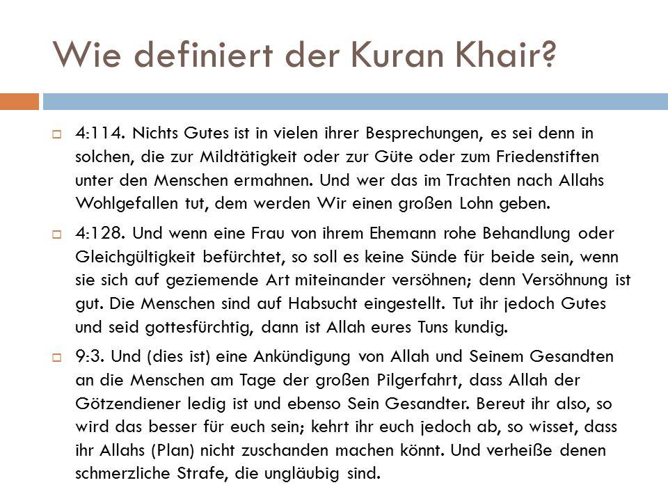 Wie definiert der Kuran Khair?  4:114. Nichts Gutes ist in vielen ihrer Besprechungen, es sei denn in solchen, die zur Mildtätigkeit oder zur Güte od