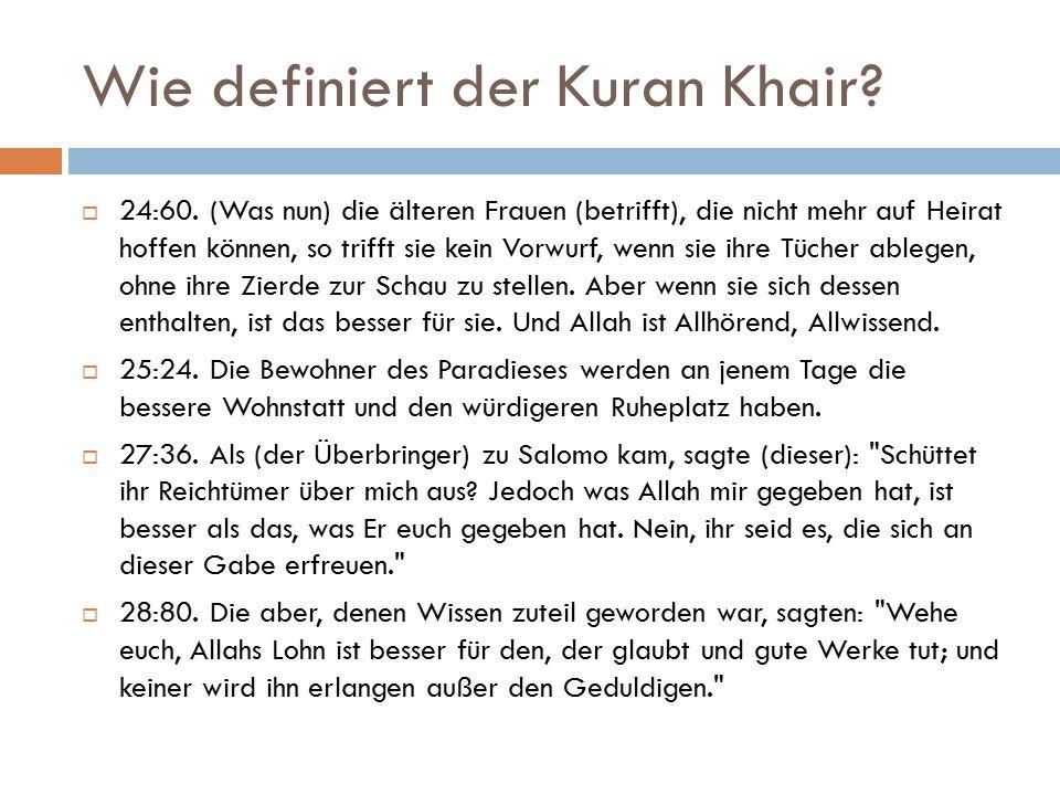 Wie definiert der Kuran Khair?  24:60. (Was nun) die älteren Frauen (betrifft), die nicht mehr auf Heirat hoffen können, so trifft sie kein Vorwurf,