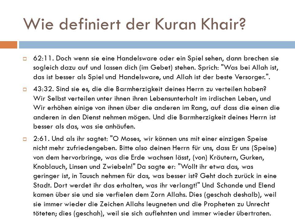 Wie definiert der Kuran Khair?  62:11. Doch wenn sie eine Handelsware oder ein Spiel sehen, dann brechen sie sogleich dazu auf und lassen dich (im Ge