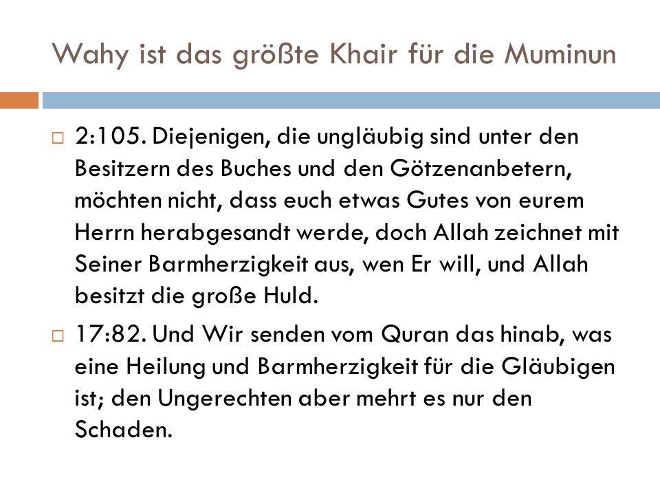 Wahy ist das größte Khair für die Muminun  2:105. Diejenigen, die ungläubig sind unter den Besitzern des Buches und den Götzenanbetern, möchten nicht