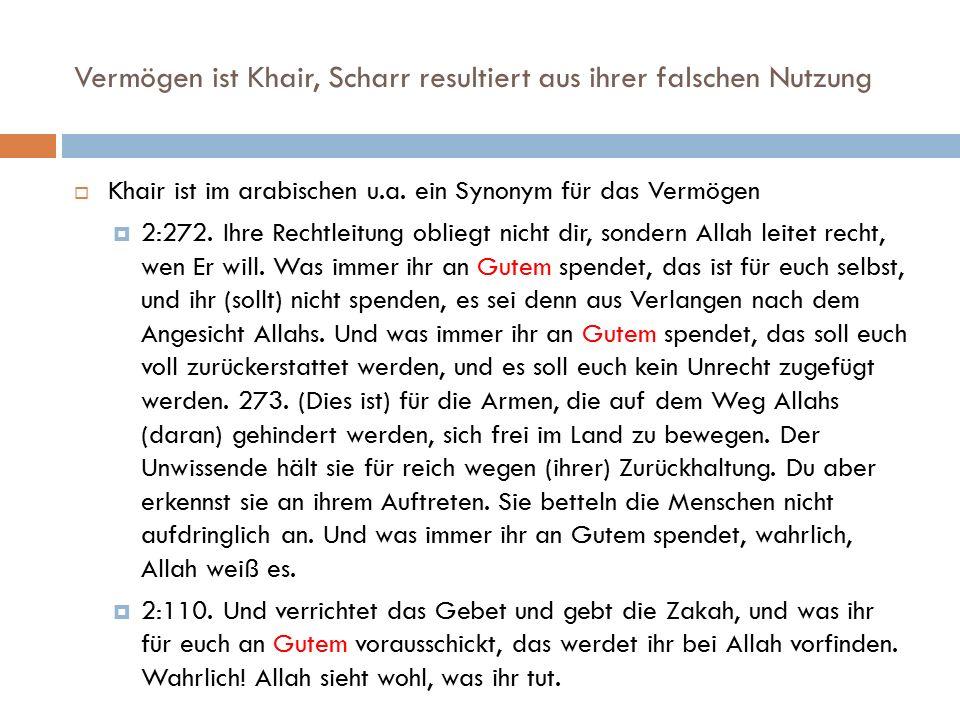Vermögen ist Khair, Scharr resultiert aus ihrer falschen Nutzung  Khair ist im arabischen u.a. ein Synonym für das Vermögen  2:272. Ihre Rechtleitun