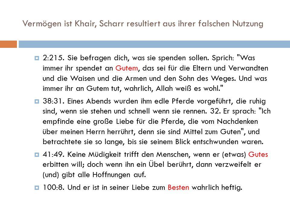 Vermögen ist Khair, Scharr resultiert aus ihrer falschen Nutzung  2:215. Sie befragen dich, was sie spenden sollen. Sprich: