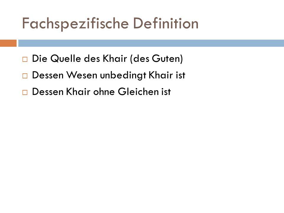 Fachspezifische Definition  Die Quelle des Khair (des Guten)  Dessen Wesen unbedingt Khair ist  Dessen Khair ohne Gleichen ist