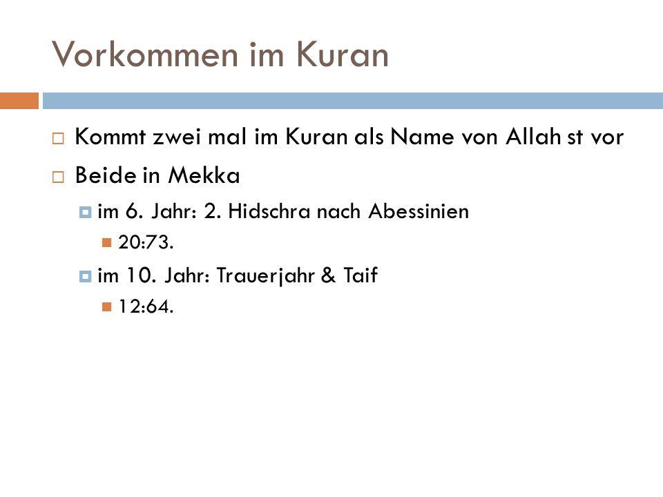 Vorkommen im Kuran  Kommt zwei mal im Kuran als Name von Allah st vor  Beide in Mekka  im 6. Jahr: 2. Hidschra nach Abessinien 20:73.  im 10. Jahr