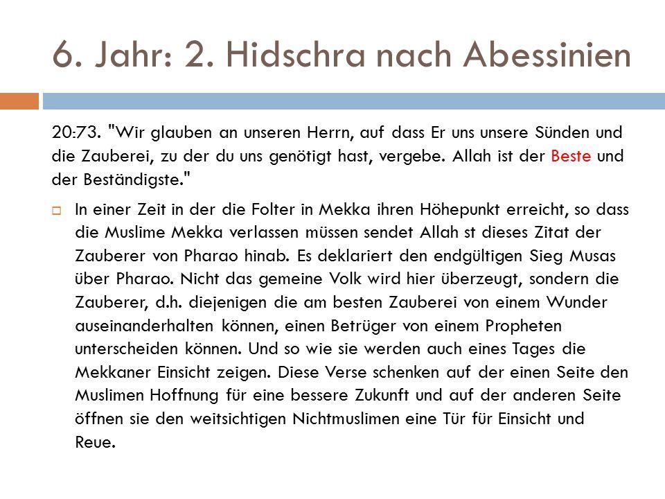 6. Jahr: 2. Hidschra nach Abessinien 20:73.