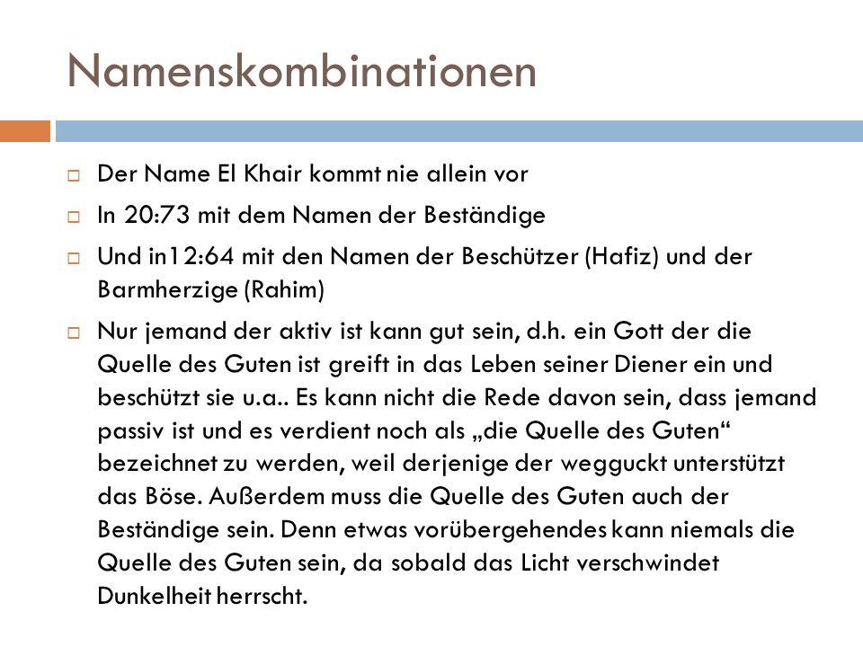 Namenskombinationen  Der Name El Khair kommt nie allein vor  In 20:73 mit dem Namen der Beständige  Und in12:64 mit den Namen der Beschützer (Hafiz