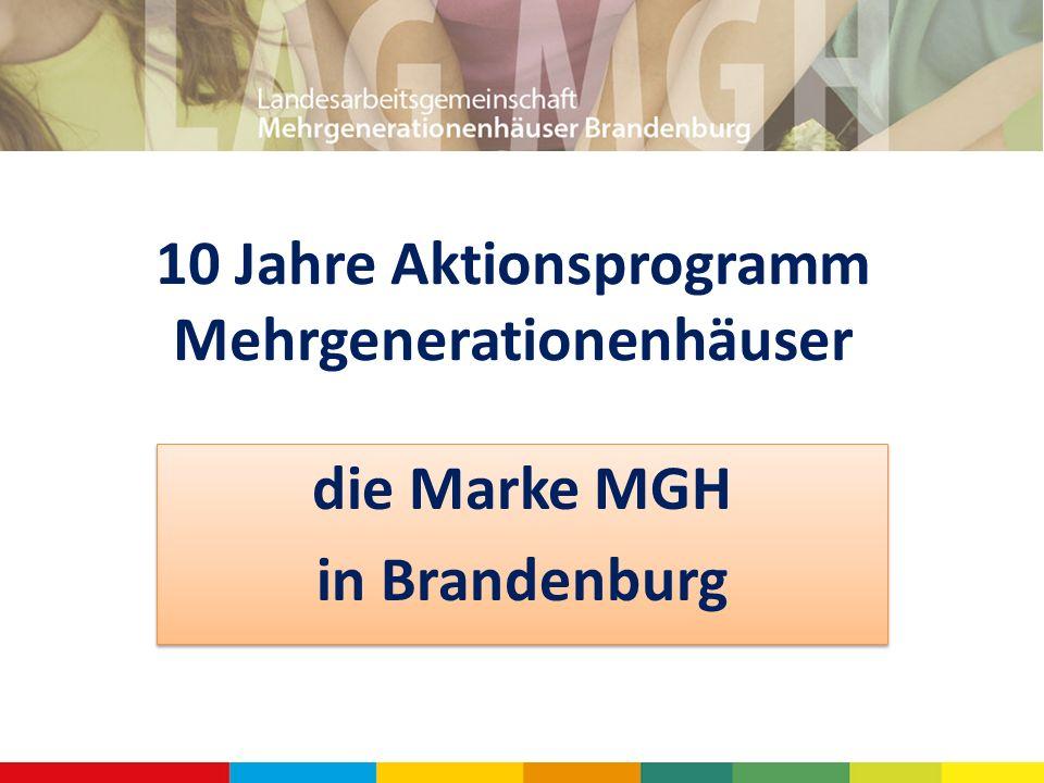 10 Jahre Aktionsprogramm Mehrgenerationenhäuser die Marke MGH in Brandenburg die Marke MGH in Brandenburg