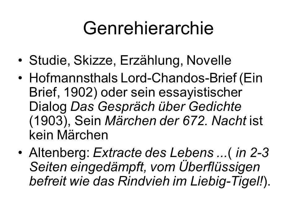 Genrehierarchie Studie, Skizze, Erzählung, Novelle Hofmannsthals Lord-Chandos-Brief (Ein Brief, 1902) oder sein essayistischer Dialog Das Gespräch über Gedichte (1903), Sein Märchen der 672.