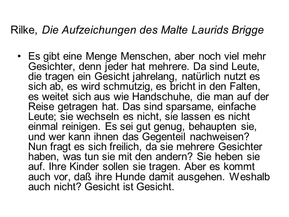 Rilke, Die Aufzeichungen des Malte Laurids Brigge Es gibt eine Menge Menschen, aber noch viel mehr Gesichter, denn jeder hat mehrere.