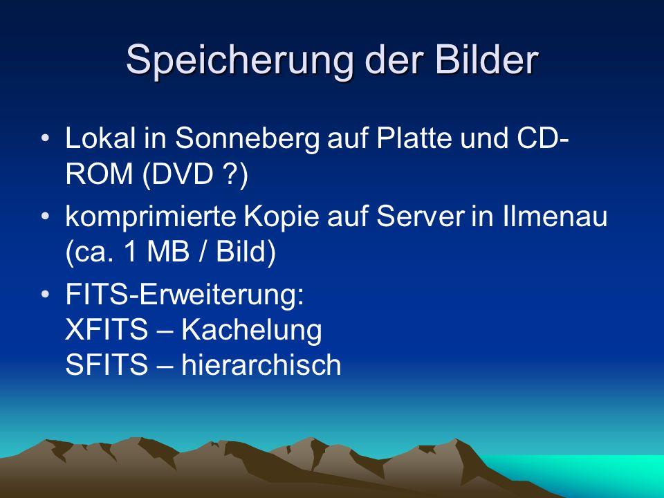 Speicherung der Bilder Lokal in Sonneberg auf Platte und CD- ROM (DVD ?) komprimierte Kopie auf Server in Ilmenau (ca. 1 MB / Bild) FITS-Erweiterung: