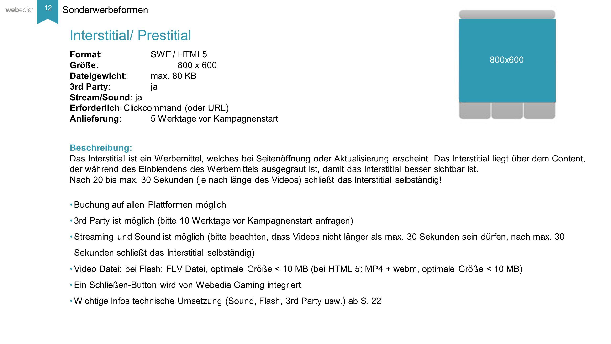 12 __________ Basis: Nielsen, Mai/2014. Sonderwerbeformen Format: SWF / HTML5 Größe:800 x 600 Dateigewicht:max. 80 KB 3rd Party:ja Stream/Sound: ja Er