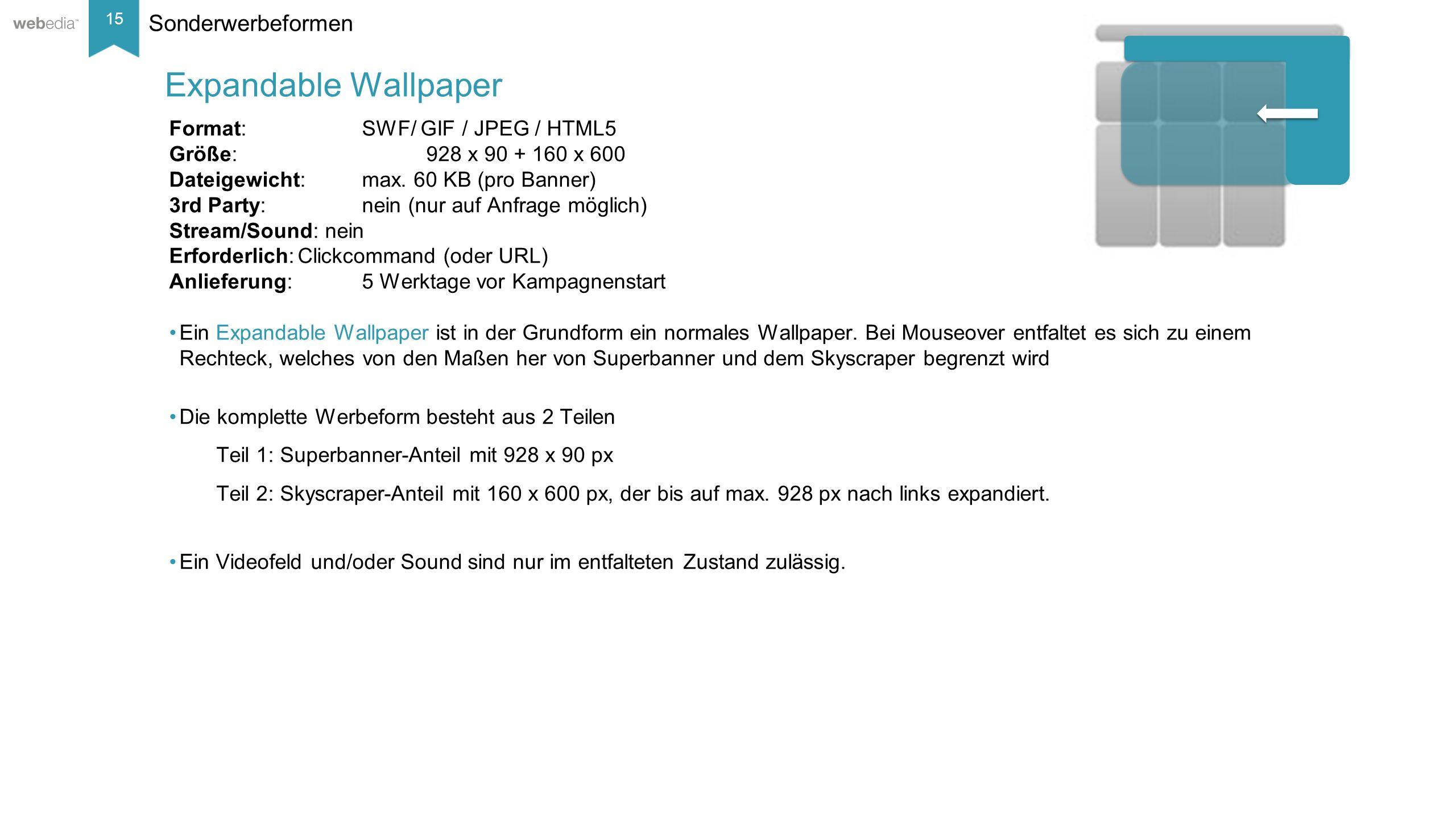 15 __________ Basis: Nielsen, Mai/2014. Sonderwerbeformen Format: SWF/ GIF / JPEG / HTML5 Größe:928 x 90 + 160 x 600 Dateigewicht:max. 60 KB (pro Bann