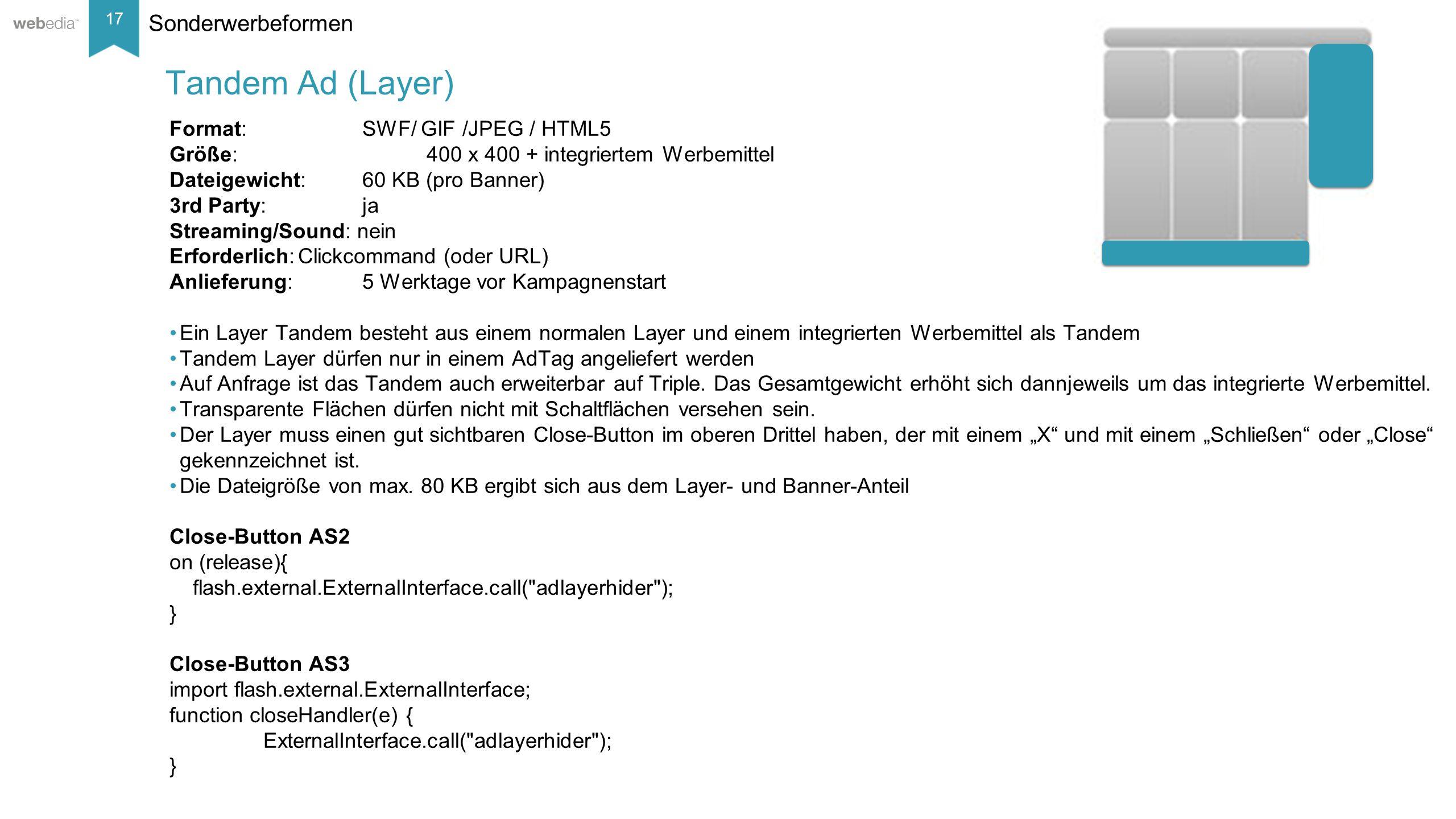 17 __________ Basis: Nielsen, Mai/2014. Sonderwerbeformen Format: SWF/ GIF /JPEG / HTML5 Größe:400 x 400 + integriertem Werbemittel Dateigewicht:60 KB