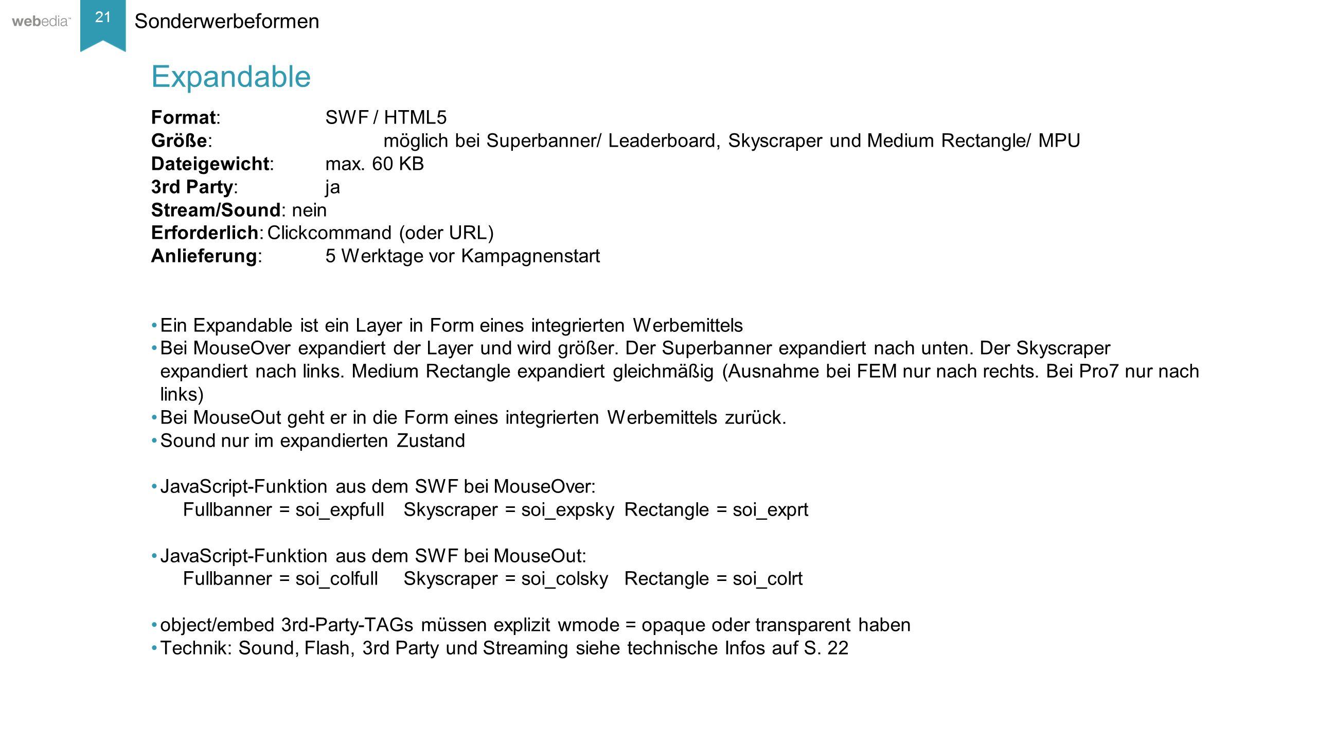 21 __________ Basis: Nielsen, Mai/2014. Sonderwerbeformen Format: SWF / HTML5 Größe:möglich bei Superbanner/ Leaderboard, Skyscraper und Medium Rectan