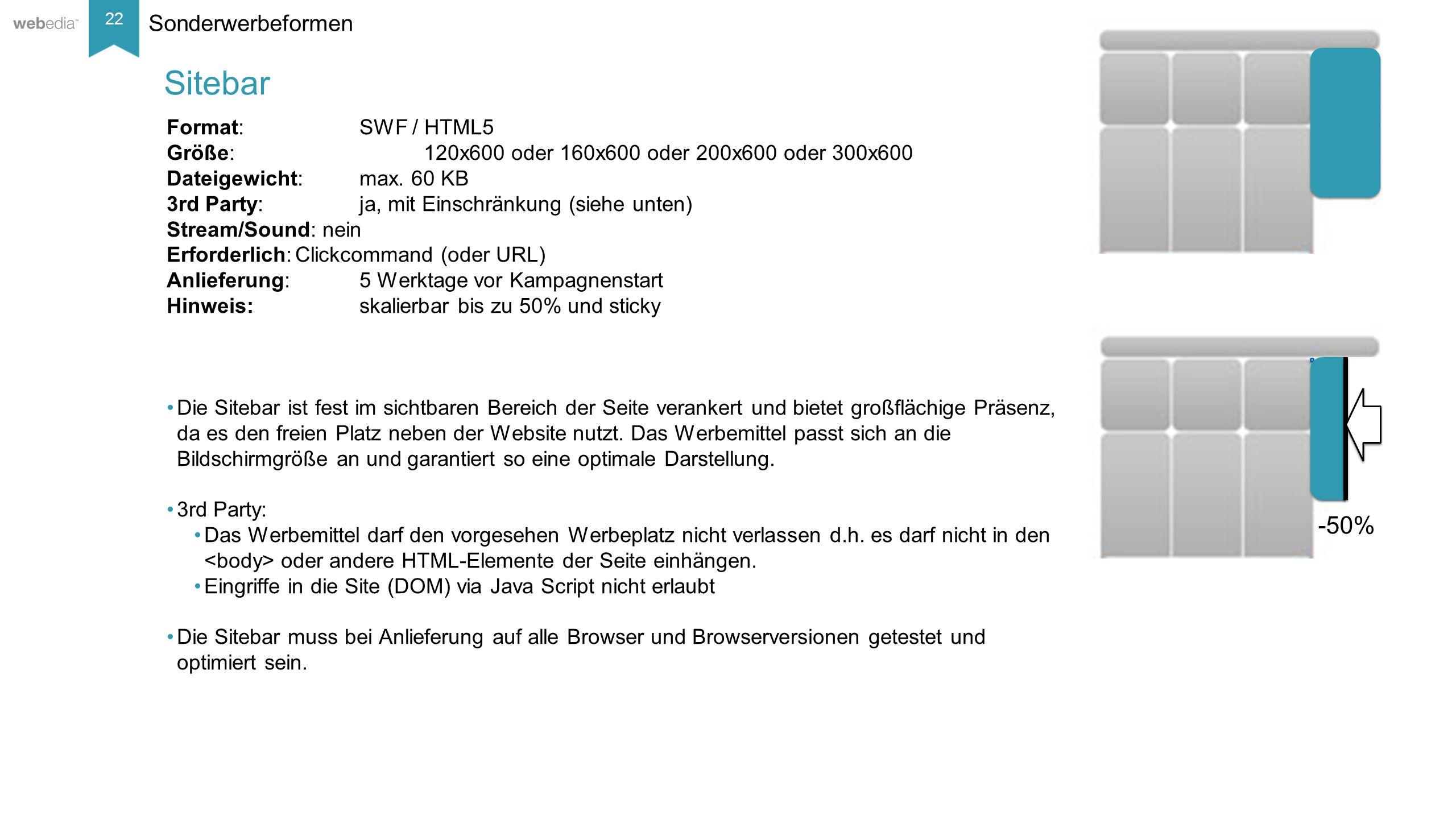 22 __________ Basis: Nielsen, Mai/2014. Sonderwerbeformen Format: SWF / HTML5 Größe:120x600 oder 160x600 oder 200x600 oder 300x600 Dateigewicht:max. 6