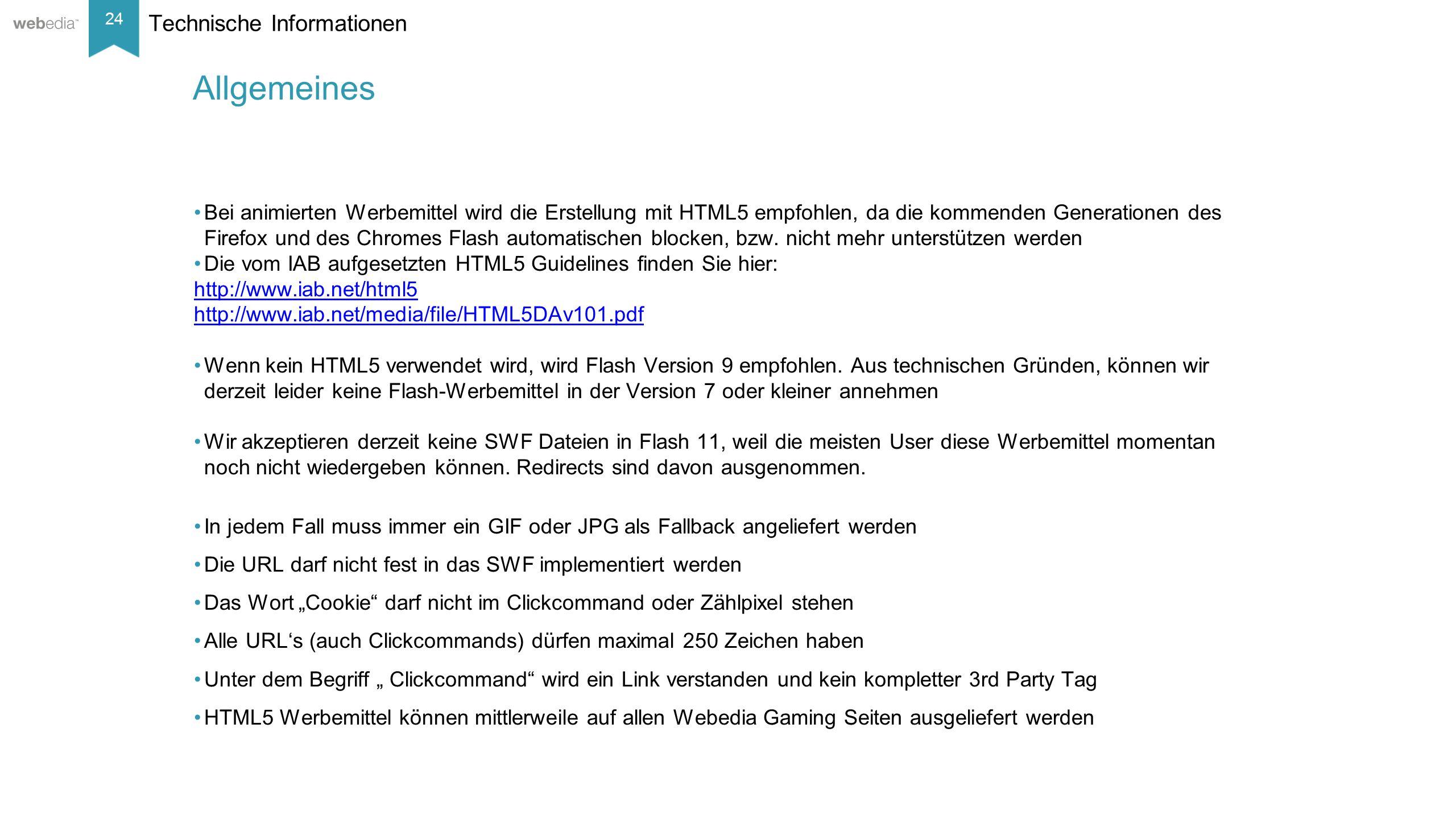 24 __________ Basis: Nielsen, Mai/2014. Technische Informationen Bei animierten Werbemittel wird die Erstellung mit HTML5 empfohlen, da die kommenden