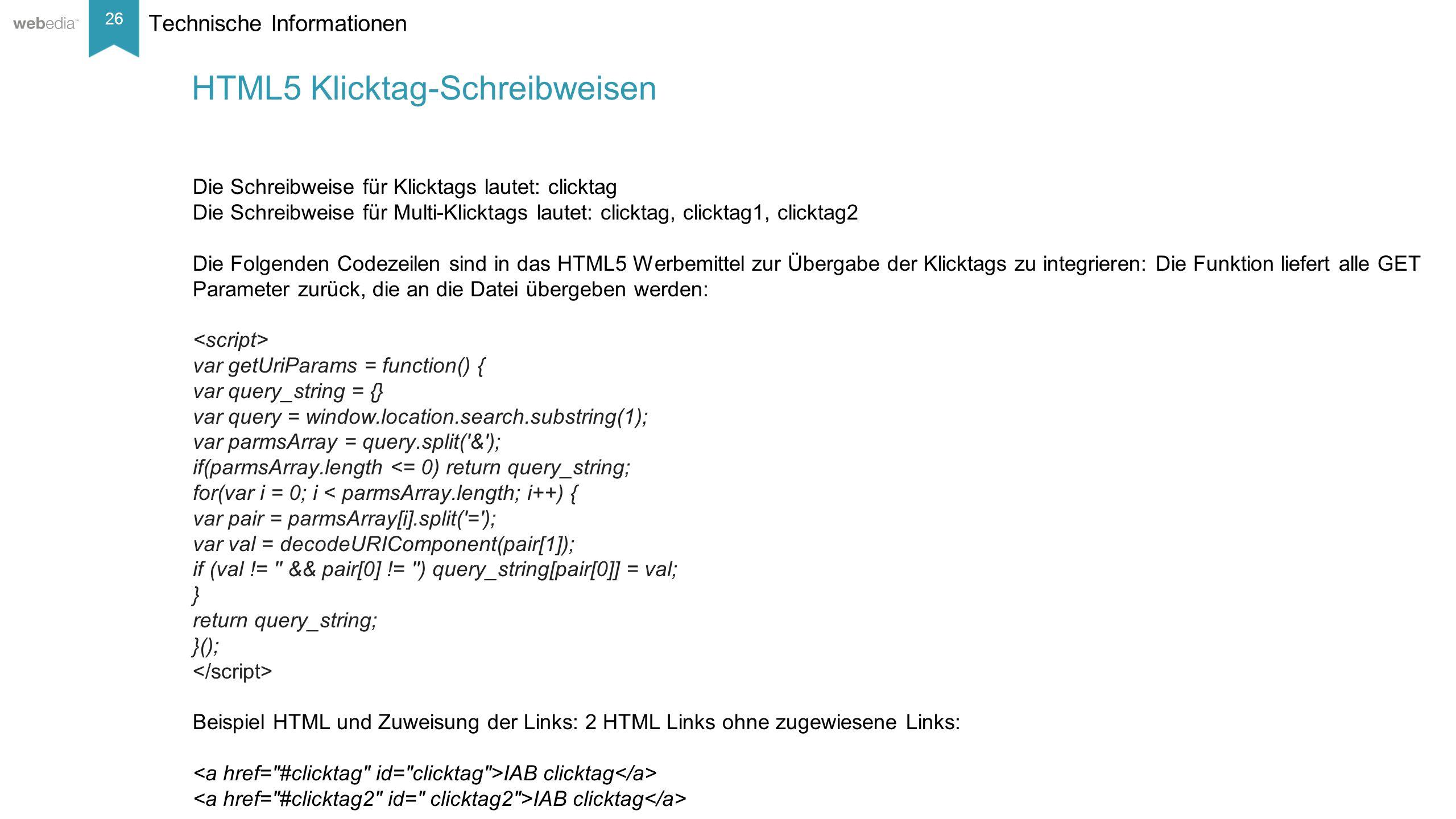26 __________ Basis: Nielsen, Mai/2014. Technische Informationen Die Schreibweise für Klicktags lautet: clicktag Die Schreibweise für Multi-Klicktags
