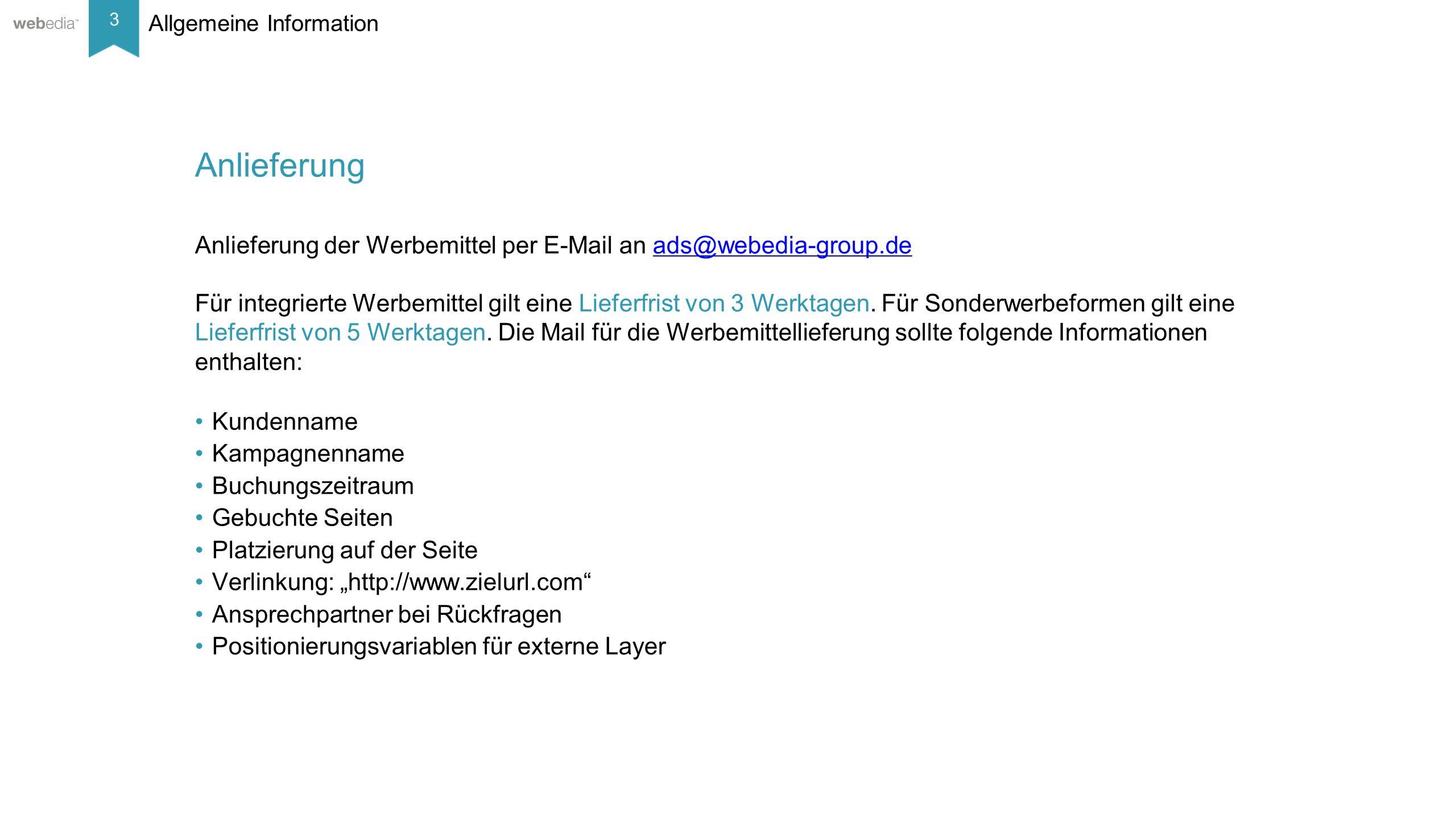 3 __________ Basis: Nielsen, Mai/2014. Allgemeine Information Anlieferung Anlieferung der Werbemittel per E-Mail an ads@webedia-group.de Für integrier