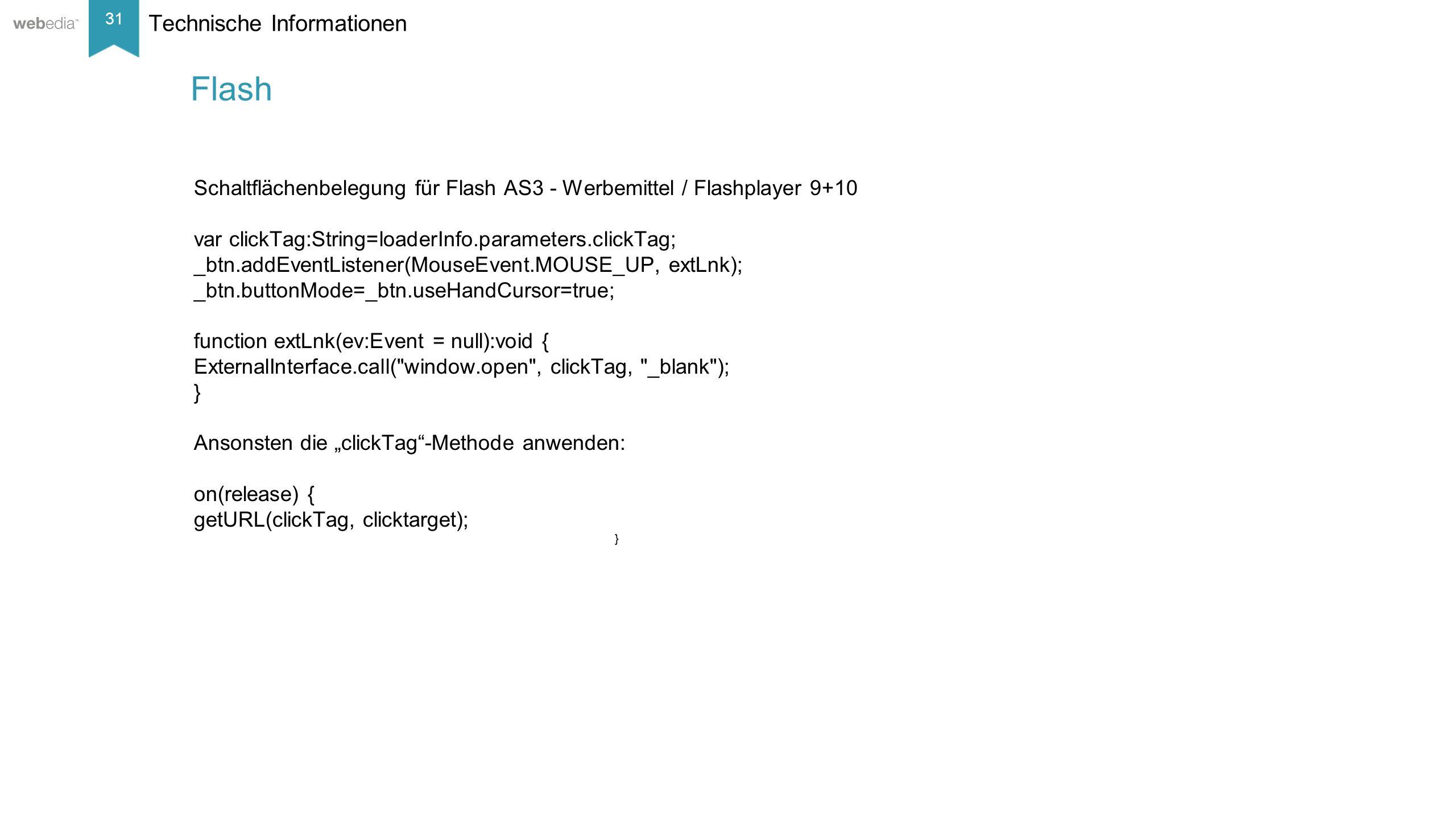 31 __________ Basis: Nielsen, Mai/2014. Technische Informationen Schaltflächenbelegung für Flash AS3 - Werbemittel / Flashplayer 9+10 var clickTag:Str