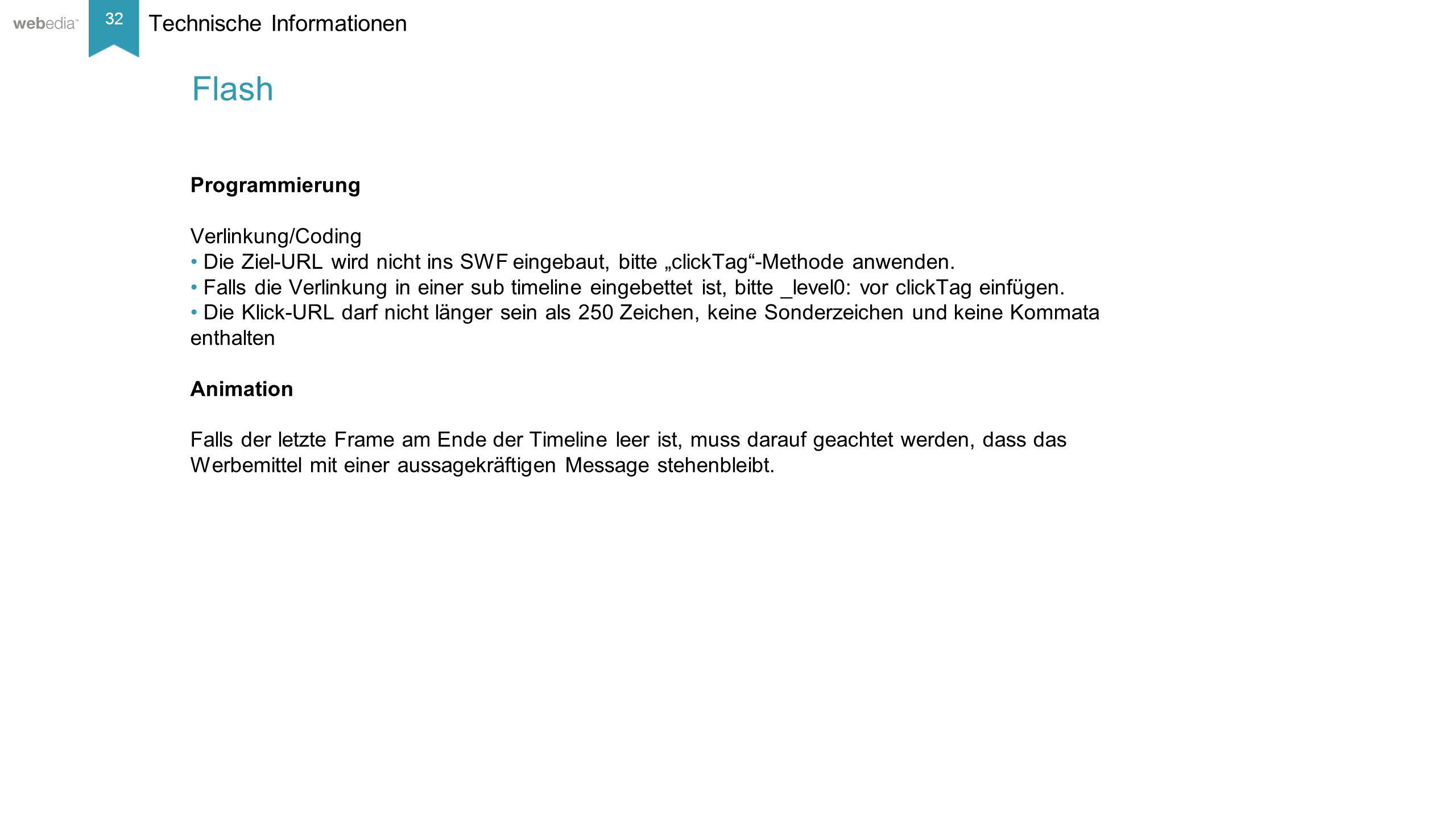 """32 __________ Basis: Nielsen, Mai/2014. Technische Informationen Programmierung Verlinkung/Coding Die Ziel-URL wird nicht ins SWF eingebaut, bitte """"cl"""